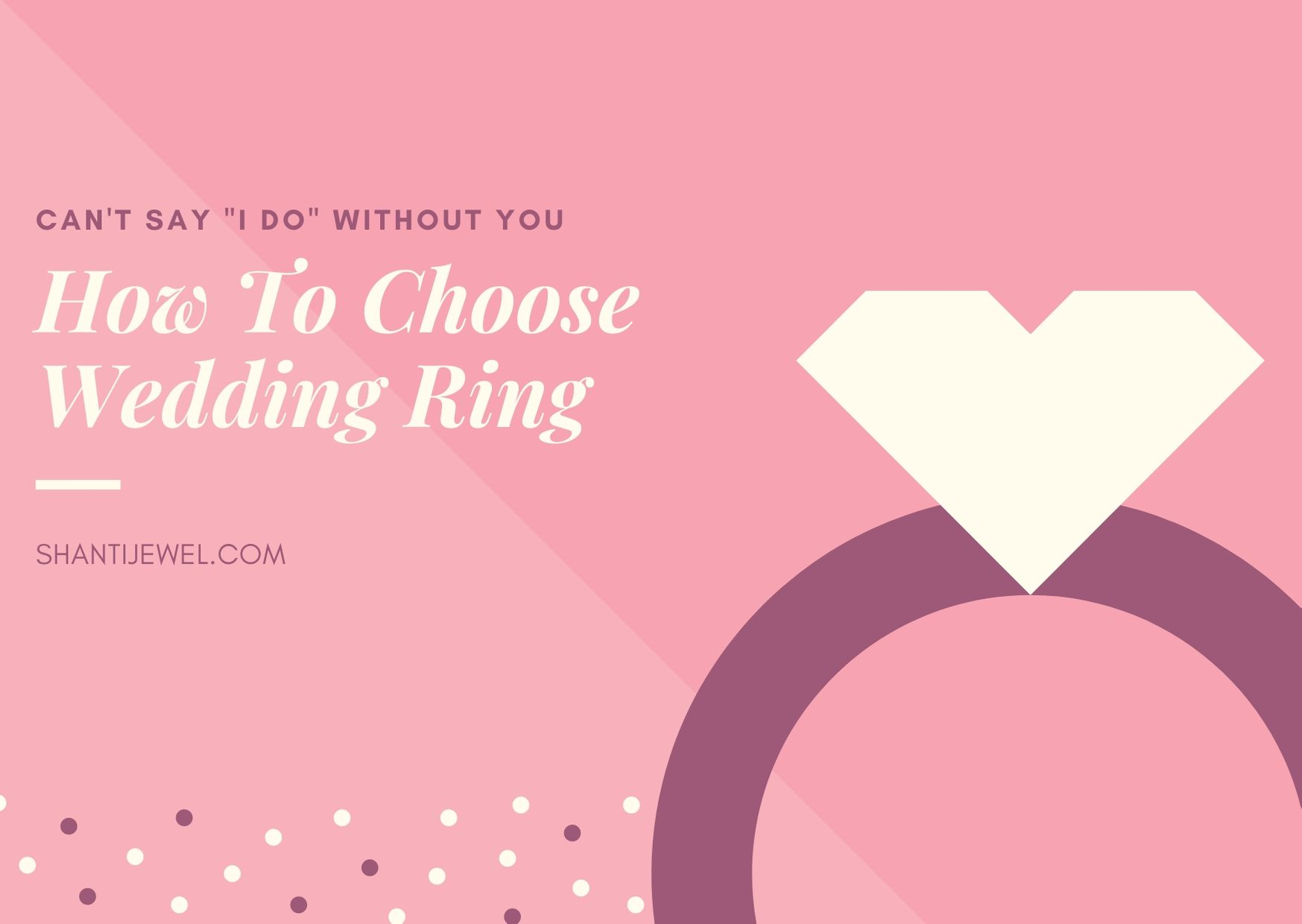 How to Choose Perfect Wedding Ring - Shanti Jewel