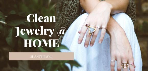 Best Way to Clean Your Jewelry at Home - Shanti Jewel